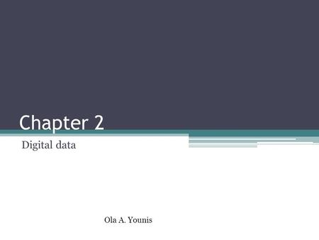 Chapter 2 Digital data Ola A. Younis. Elements of digital media Symbols : representation for something else. Example: a group of letters often serve as.