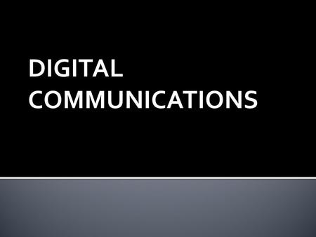 DIGITAL COMMUNICATIONS.  The modern world is dependent on digital communications.  Radio, television and telephone systems were essentially analog in.