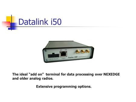 "Datalink i50 The ideal ""add on"" terminal for data processing over NEXEDGE and older analog radios. Extensive programming options."