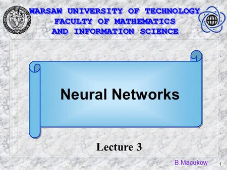 B.Macukow 1 Lecture 3 Neural Networks. B.Macukow 2 Principles to which the nervous system works.