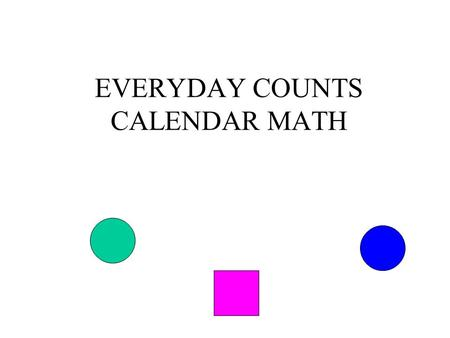 EVERYDAY COUNTS CALENDAR MATH Math is about thinking and reasoning and this is the basis of Everyday Counts.