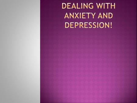 Dealing with Anxiety and depression!
