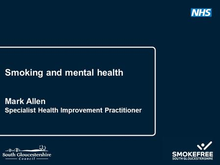 Smoking and mental health Mark Allen Specialist Health Improvement Practitioner.