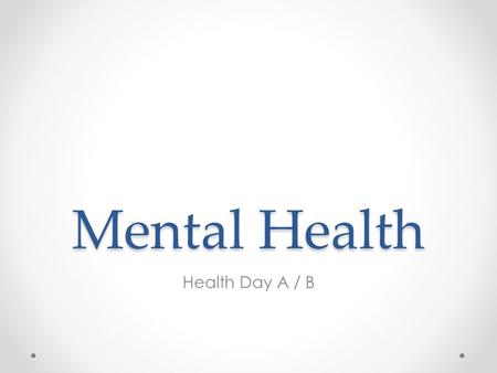 Mental Health Health Day A / B. Definition Definition A state of well-being in which the individual realizes his or her own abilities, can cope with the.