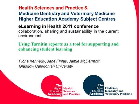 Health Sciences and Practice & Medicine Dentistry and Veterinary Medicine Higher Education Academy Subject Centres Fiona Kennedy, Jane Finlay, Jamie McDermott.