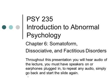 PSY 235 Introduction to Abnormal Psychology Chapter 6: Somatoform, Dissociative, and Factitious Disorders Throughout this presentation you will hear audio.