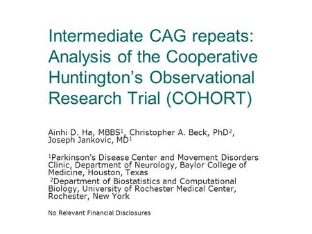 Intermediate CAG repeats: Analysis of the Cooperative Huntington's Observational Research Trial (COHORT) Ainhi D. Ha, MBBS 1, Christopher A. Beck, PhD.