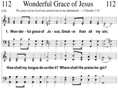 1. Won - der - ful grace of Je - sus, Great - er than all my sin; How shall my tongue de-scribe it? Where shall His praise be - gin?