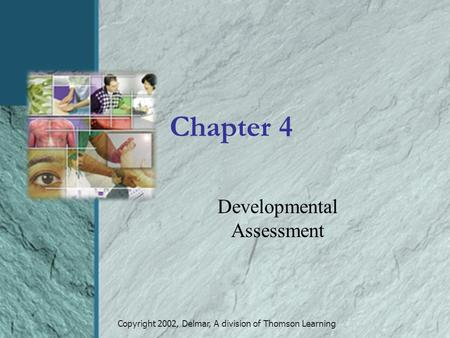 Copyright 2002, Delmar, A division of Thomson Learning Chapter 4 Developmental Assessment.