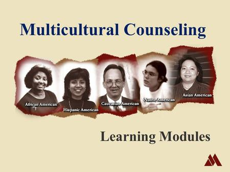 Multicultural Counseling Learning Modules. Multicultural Counseling Stages of Identity Counseling Techniques Counseling Sessions Resources Cultures.
