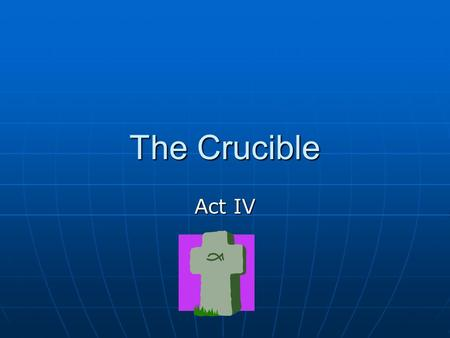 The Crucible Act IV.