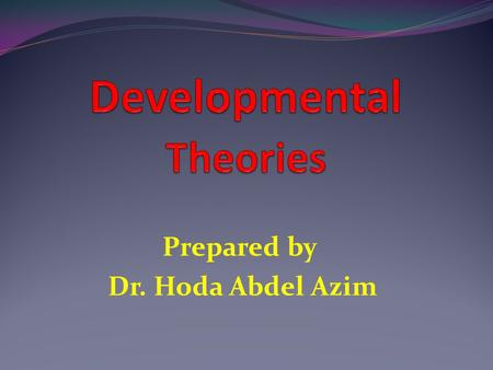 Prepared by Dr. Hoda Abdel Azim. Objectives: List the three basic component of personality according to psychosexual theory. Discuss the five stages of.