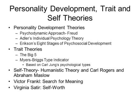 Personality Development, Trait and Self Theories Personality Development Theories –Psychodynamic Approach- Freud –Adler's Individual Psychology Theory.