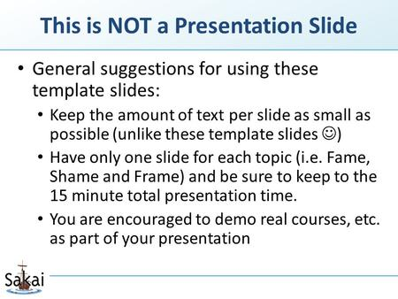 This is NOT a Presentation Slide General suggestions for using these template slides: Keep the amount of text per slide as small as possible (unlike these.