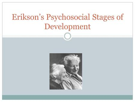 Erikson's Psychosocial Stages of Development. Erik Erikson Erik Erikson, a German psychoanalyst heavily influenced by Sigmund Freud, explored three aspects.
