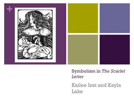 + Symbolism in The Scarlet Letter Kailee Izat and Kayla Lake.