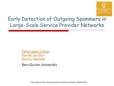 Early Detection of Outgoing Spammers in Large-Scale Service Provider Networks Yehonatan Cohen Daniel Gordon Danny Hendler Ben-Gurion University Yehonatan.