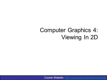 Course Website:  Computer Graphics 4: Viewing In 2D.