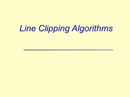 Line Clipping Algorithms. A Cases for Clipping Lines E B H C G J I clip rectangle 2Prepared by Narendra V G CSE MIT.