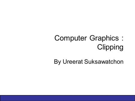 Computer Graphics : Clipping