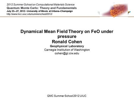 2012 Summer School on Computational Materials Science Quantum Monte Carlo: Theory and Fundamentals July 23–-27, 2012 University of Illinois at Urbana–Champaign.
