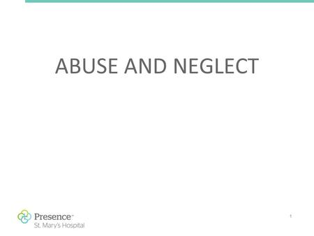 1 ABUSE AND NEGLECT. 2 Definition of Abuse Physical abuse includes assault, sexual abuse and the withholding of care, food and medicine.