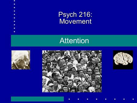 Psych 216: Movement Attention. What is attention? There is too much information available in the world to process it all. Demonstration: change-detection.