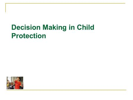 Decision Making in Child Protection. The Overlap of Welfare, CPS and Foster Care Welfare Families Families served by CPS Foster Care.