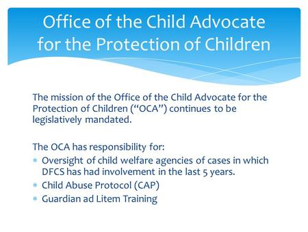 "The mission of the Office of the Child Advocate for the Protection of Children (""OCA"") continues to be legislatively mandated. The OCA has responsibility."