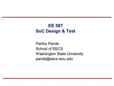 EE 587 SoC Design & Test Partha Pande School of EECS Washington State University