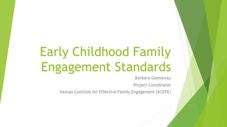 Early Childhood Family Engagement Standards Barbara Gannaway Project Coordinator Kansas Coalition for Effective Family Engagement (KCEFE)