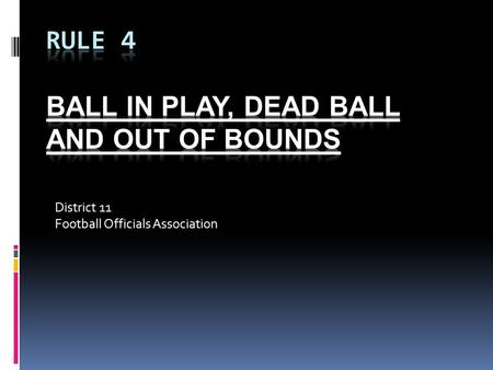 District 11 Football Officials Association. FREE KICK A Free Kick is one of two ways to get a dead ball alive. The following are times when a free kick.