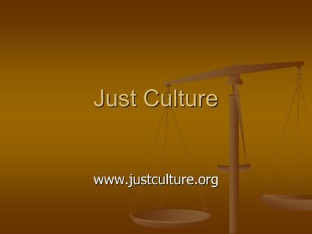 Just Culture www.justculture.org. Just Culture is about: Creating an open, fair, and just culture Creating an open, fair, and just culture Creating a.