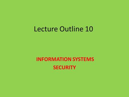 Lecture Outline 10 INFORMATION SYSTEMS SECURITY. Two types of auditors External auditor: The primary mission of the external auditors is to provide an.