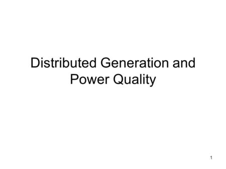 1 Distributed Generation and Power Quality. 2 Distributed Generation Distributed generation (DG) or distributed generation resources (DR) –Backup generation.