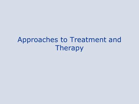 Approaches to Treatment and Therapy. Biological Treatments Kinds of Psychotherapy Evaluating Psychotherapy.