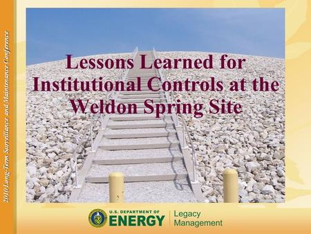 2010 Long-Term Surveillance and Maintenance Conference Lessons Learned for Institutional Controls at the Weldon Spring Site.