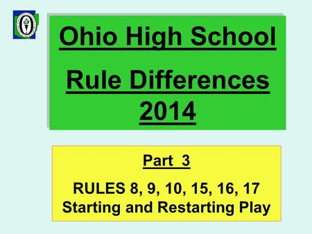 Ohio High School Rule Differences 2014 Part 3 RULES 8, 9, 10, 15, 16, 17 Starting and Restarting Play.