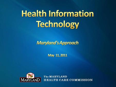 The MARYLAND HEALTH CARE COMMISSION. Health IT - An Essential Care Delivery Framework State Involvement in Health IT Leading Initiatives Privacy and Security.
