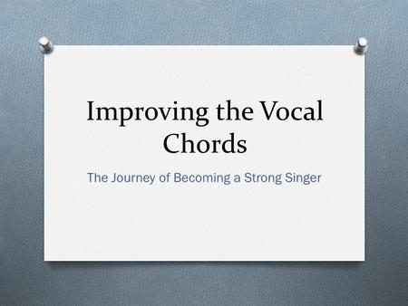 Improving the Vocal Chords