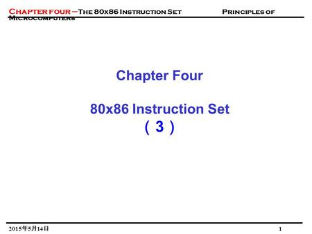 Chapter four – The 80x86 Instruction Set Principles of Microcomputers 2015年5月14日 2015年5月14日 2015年5月14日 2015年5月14日 2015年5月14日 2015年5月14日 1 Chapter Four.