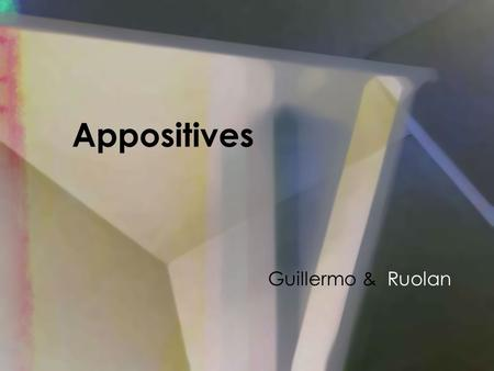 Appositives Guillermo & Ruolan. What is an APPOSITIVE ? I want to visit Paris's famous spot, The Eiffel Tower.
