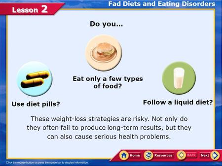 Lesson 2 Do you… Fad Diets and Eating Disorders These weight-loss strategies are risky. Not only do they often fail to produce long-term results, but they.
