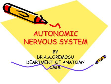 AUTONOMIC NERVOUS SYSTEM BYDR.A.A.OREMOSU DEARTMENT OF ANATOMY CMUL.