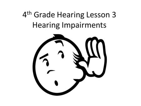 "4 th Grade Hearing Lesson 3 Hearing Impairments. Lets Read our Student Issues, Page 6 ""Supersonic Ears"""
