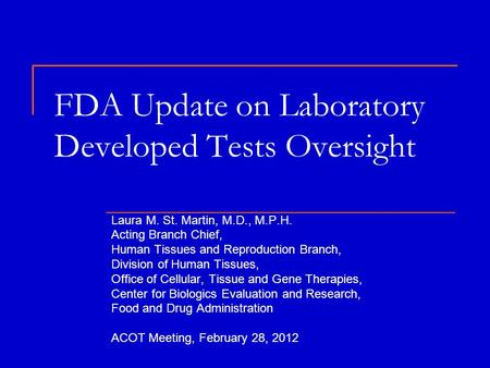FDA Update on Laboratory Developed Tests Oversight Laura M. St. Martin, M.D., M.P.H. Acting Branch Chief, Human Tissues and Reproduction Branch, Division.