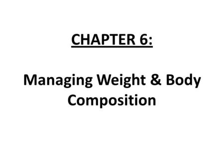 CHAPTER 6: Managing Weight & Body Composition. THE WEIGHT-CALORIE CONNECTION MAINTAIN WEIGHT CALORIES YOU EAT CALORIES YOU BURN.