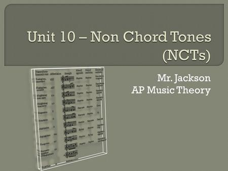 "Mr. Jackson AP Music Theory.  Non-chord tones (or non-harmonic tones) are notes that ""don't belong"" in a particular chord, creating a temporary ""dissonance"""
