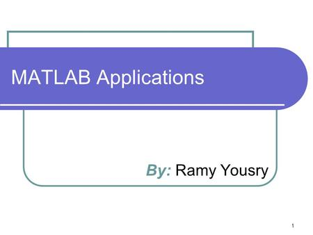MATLAB Applications By: Ramy Yousry.