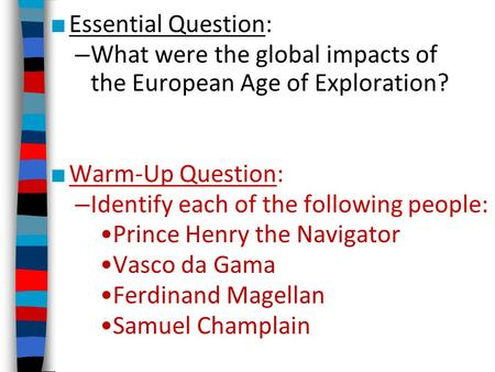 ■ Essential Question: – What were the global impacts of the European Age of Exploration? ■ Warm-Up Question: – Identify each of the following people: Prince.